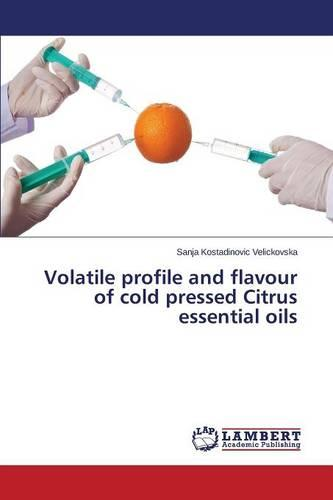 Volatile Profile and Flavour of Cold Pressed Citrus Essential Oils (Paperback)