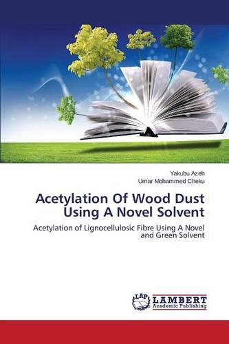Acetylation of Wood Dust Using a Novel Solvent (Paperback)
