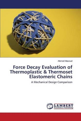 Force Decay Evaluation of Thermoplastic & Thermoset Elastomeric Chains (Paperback)