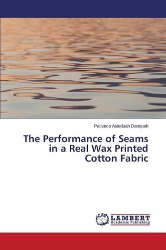 The Performance of Seams in a Real Wax Printed Cotton Fabric (Paperback)
