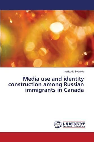Media Use and Identity Construction Among Russian Immigrants in Canada (Paperback)