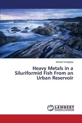 Heavy Metals in a Siluriformid Fish from an Urban Reservoir (Paperback)