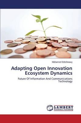 Adapting Open Innovation Ecosystem Dynamics (Paperback)