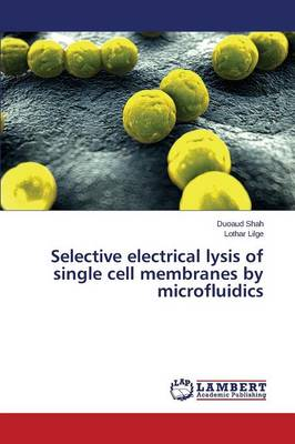 Selective Electrical Lysis of Single Cell Membranes by Microfluidics (Paperback)