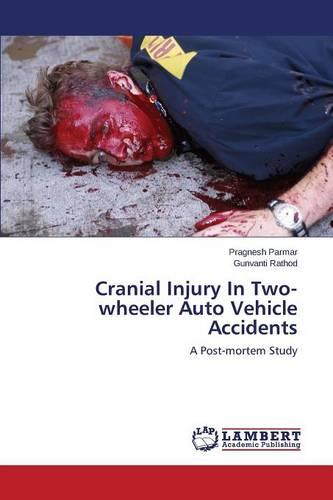 Cranial Injury in Two-Wheeler Auto Vehicle Accidents (Paperback)