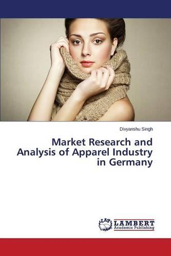 Market Research and Analysis of Apparel Industry in Germany (Paperback)