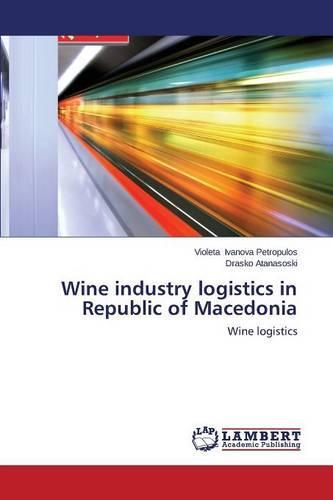 Wine Industry Logistics in Republic of Macedonia (Paperback)