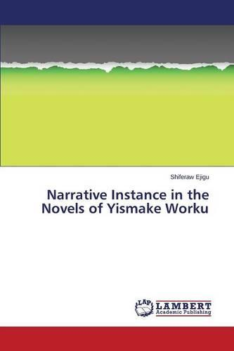 Narrative Instance in the Novels of Yismake Worku (Paperback)