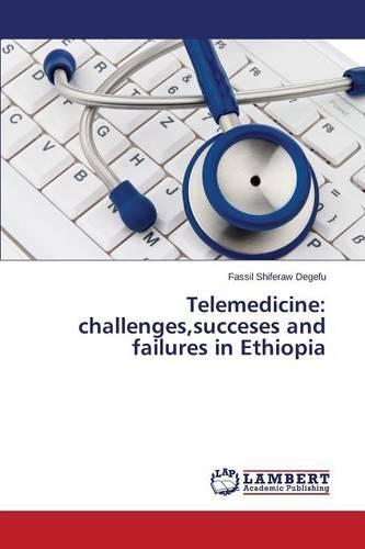 Telemedicine: Challenges, Succeses and Failures in Ethiopia (Paperback)