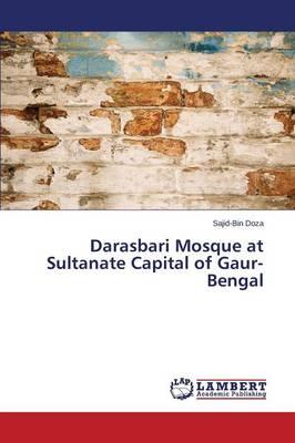 Darasbari Mosque at Sultanate Capital of Gaur-Bengal (Paperback)