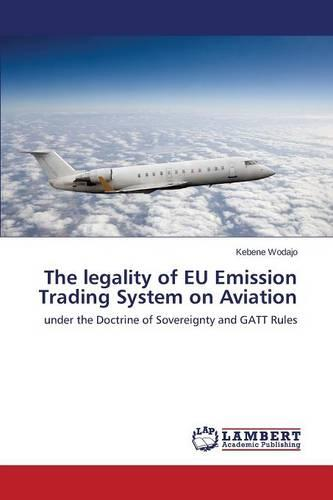 The Legality of Eu Emission Trading System on Aviation (Paperback)