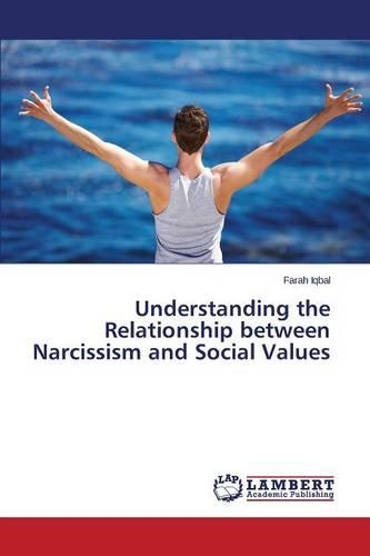 Understanding the Relationship Between Narcissism and Social Values (Paperback)