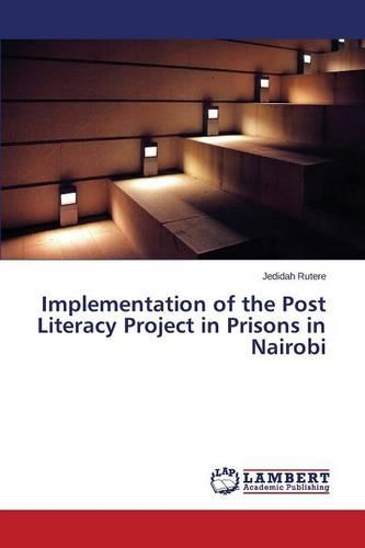 Implementation of the Post Literacy Project in Prisons in Nairobi (Paperback)