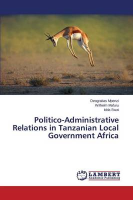 Politico-Administrative Relations in Tanzanian Local Government Africa (Paperback)