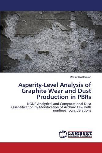 Asperity-Level Analysis of Graphite Wear and Dust Production in Pbrs (Paperback)