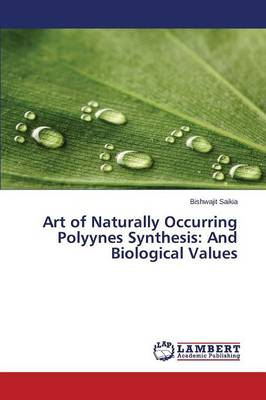 Art of Naturally Occurring Polyynes Synthesis: And Biological Values (Paperback)