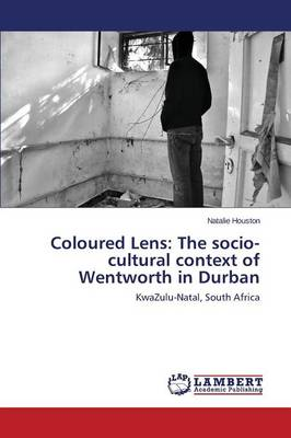 Coloured Lens: The Socio-Cultural Context of Wentworth in Durban (Paperback)