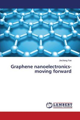 Graphene Nanoelectronics-Moving Forward (Paperback)