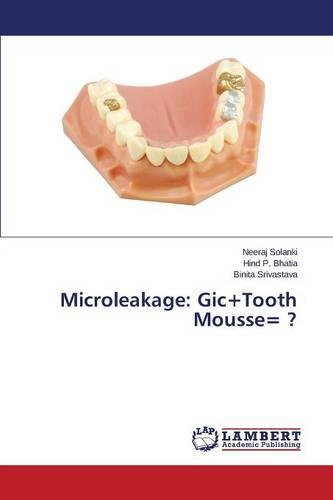 Microleakage: Gic+tooth Mousse= ? (Paperback)