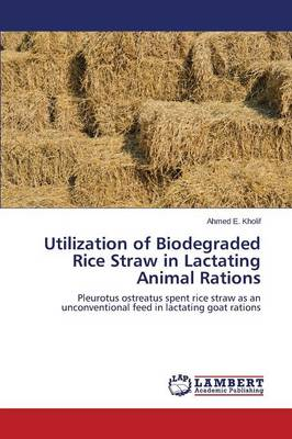 Utilization of Biodegraded Rice Straw in Lactating Animal Rations (Paperback)