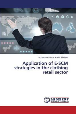 Application of E-Scm Strategies in the Clothing Retail Sector (Paperback)