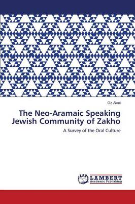 The Neo-Aramaic Speaking Jewish Community of Zakho (Paperback)