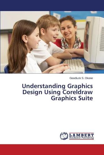 Understanding Graphics Design Using CorelDRAW Graphics Suite (Paperback)