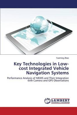Key Technologies in Low-Cost Integrated Vehicle Navigation Systems (Paperback)