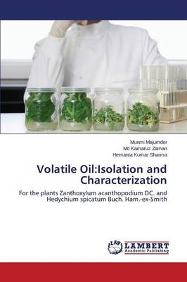 Volatile Oil: Isolation and Characterization (Paperback)