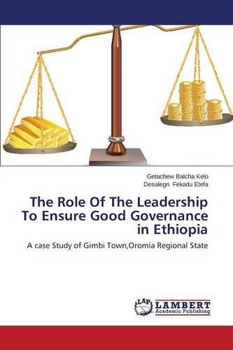 The Role of the Leadership to Ensure Good Governance in Ethiopia (Paperback)
