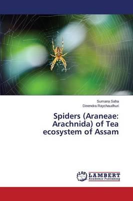 Spiders (Araneae: Arachnida) of Tea Ecosystem of Assam (Paperback)