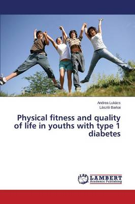 Physical Fitness and Health-Related Quality of Life in Children and Adolescents with Type 1 Diabetes Mellitus (Paperback)
