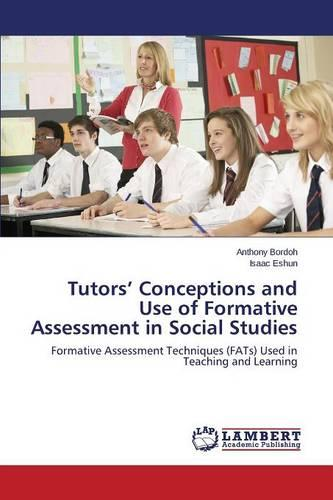 Tutors' Conceptions and Use of Formative Assessment in Social Studies (Paperback)