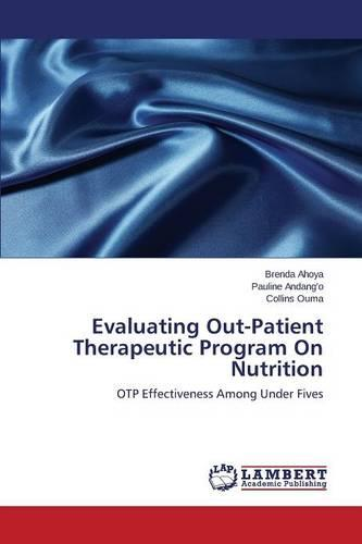 Evaluating Out-Patient Therapeutic Program on Nutrition (Paperback)