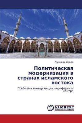 Politicheskaya Modernizatsiya V Stranakh Islamskogo Vostoka (Paperback)