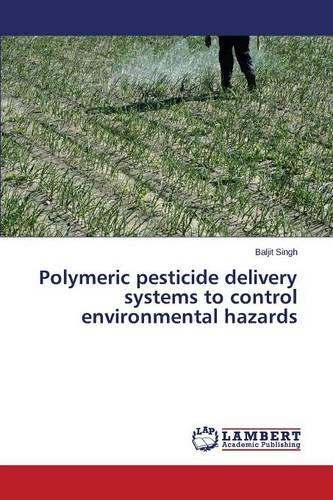 Polymeric Pesticide Delivery Systems to Control Environmental Hazards (Paperback)