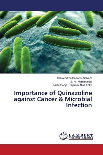 Importance of Quinazoline Against Cancer & Microbial Infection (Paperback)