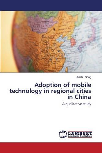 Adoption of Mobile Technology in Regional Cities in China (Paperback)