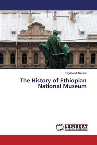 The History of Ethiopian National Museum (Paperback)