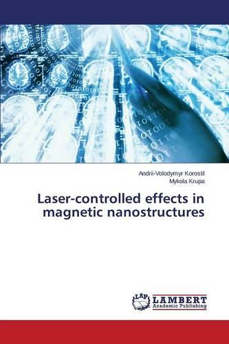 Laser-Controlled Effects in Magnetic Nanostructures (Paperback)