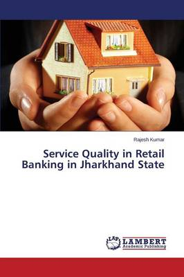 Service Quality in Retail Banking in Jharkhand State (Paperback)