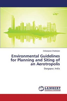 Environmental Guidelines for Planning and Siting of an Aerotropolis (Paperback)