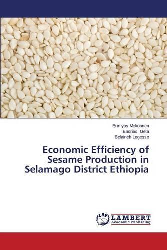 Economic Efficiency of Sesame Production in Selamago District Ethiopia (Paperback)