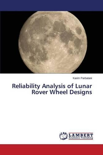 Reliability Analysis of Lunar Rover Wheel Designs (Paperback)