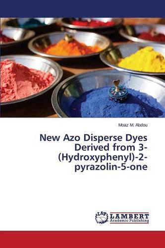 New Azo Disperse Dyes Derived from 3-(Hydroxyphenyl)-2-Pyrazolin-5-One (Paperback)