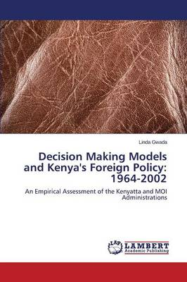Decision Making Models and Kenya's Foreign Policy: 1964-2002 (Paperback)