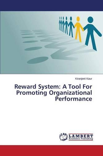 Reward System: A Tool for Promoting Organizational Performance (Paperback)