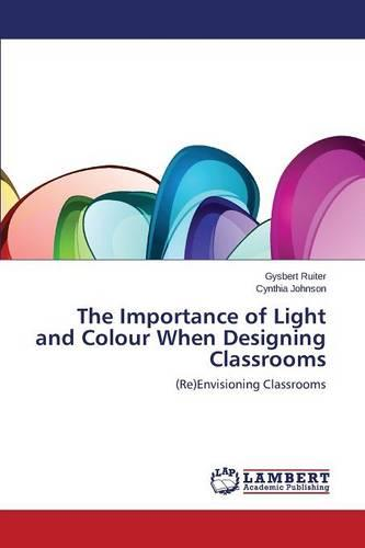 The Importance of Light and Colour When Designing Classrooms (Paperback)