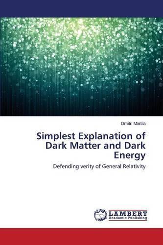 Simplest Explanation of Dark Matter and Dark Energy (Paperback)