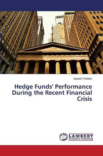 Hedge Funds' Performance During the Recent Financial Crisis (Paperback)